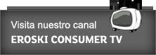 Visita nuestro canal Eroski Consumer TV